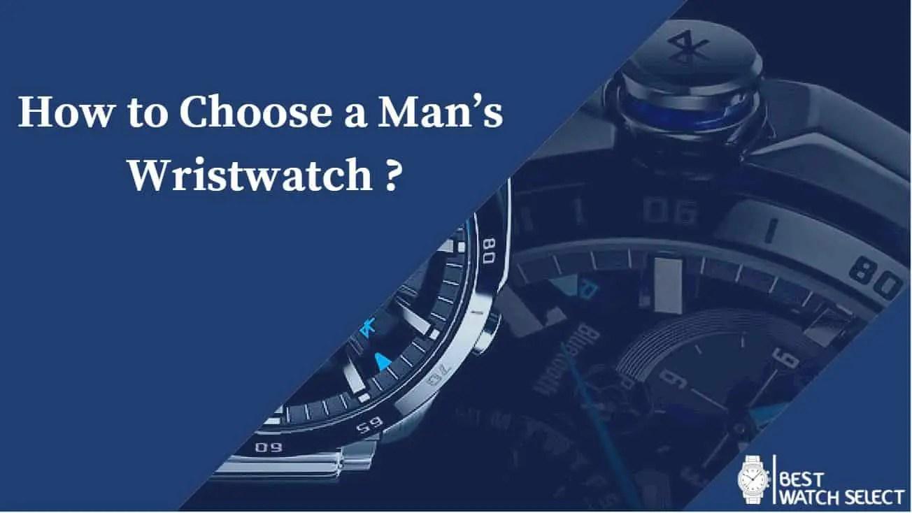 Man's wristwatch choosing guide