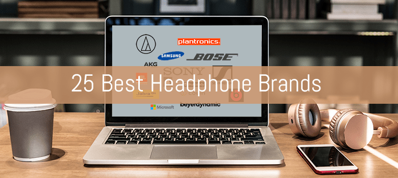 Top 25 Best Headphone Brands In The World Of 2020 Vote For Your Favorite Brand