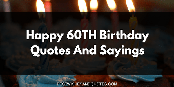 Heartfelt Happy 60th Birthday Quotes And Sayings