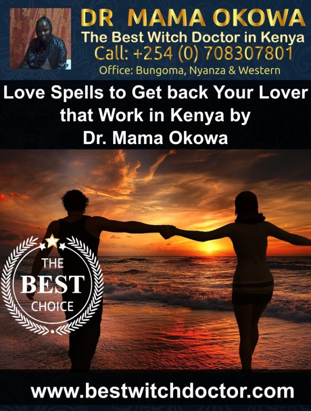 Love Spells to Get back Your Lover that Work in Kenya by Dr. Mama Okowa