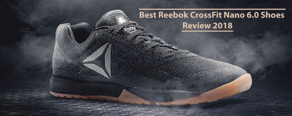 Best Reebok CrossFit Nano 6.0 Shoes Review 2019 22f3e67932