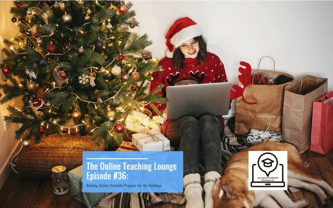 #36: Helping Online Students Prepare for the Holidays