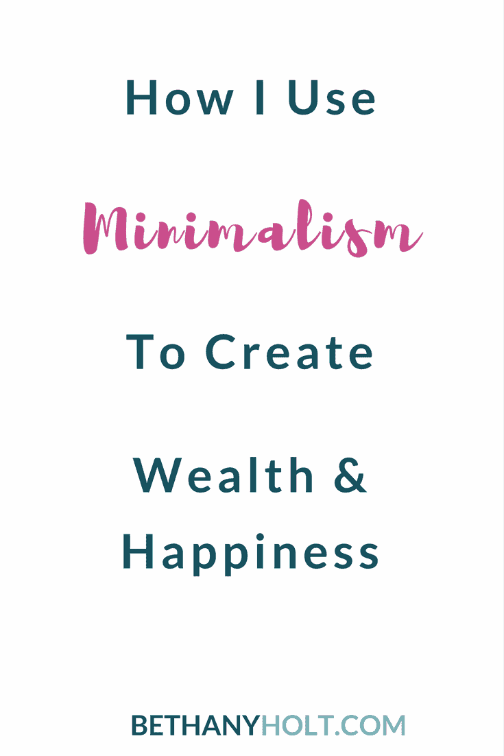 Minimalism used to Create Wealth and Happiness