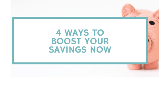4 Ways to Boost Your Savings Now!