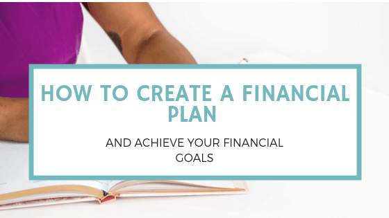 How to Create a Financial Plan and Achieve Your Financial Goals
