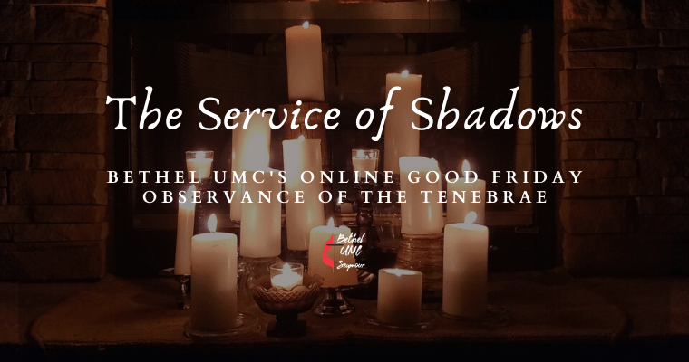 Service of Shadows – Online Worship for April 10 2020 Good Friday