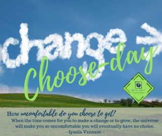 Every day is ChooseDay - how uncomfortable will you choose to get before you move?