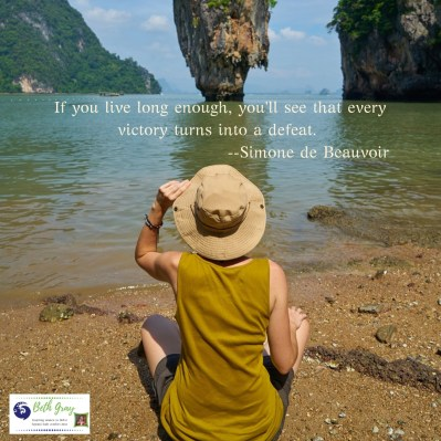 If you live long enough, you'll see that every victory turns into a defeat. Simone de Beauvoir