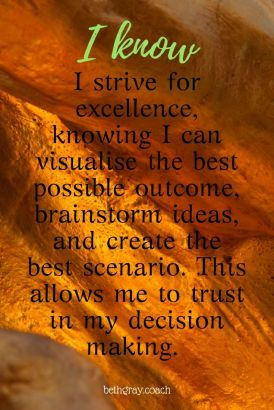 I strive for excellence, knowing I can visualise the best possible outcome, brainstorm ideas, and create the best scenario. This allows me to trust in my decision making.