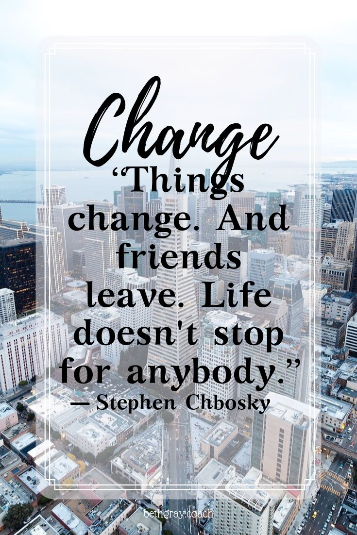 """Things change. And friends leave. Life doesn't stop for anybody."" ― Stephen Chbosky"