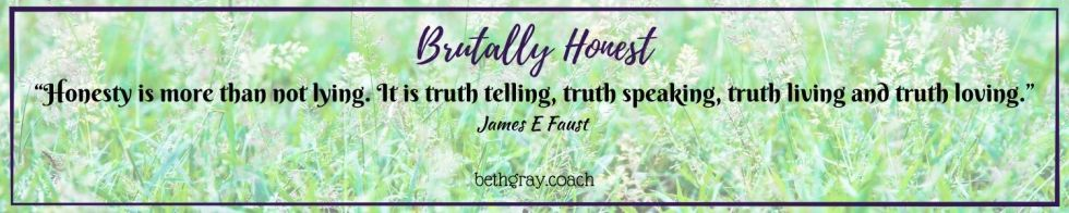 James E. Faust, brutally honest, living honestly, authenticity, living authentically, truth telling, honesty, truth speaking, truth living, truth loving
