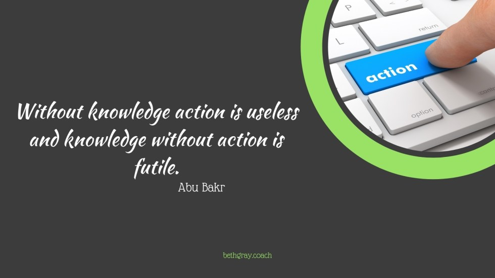 Without knowledge action is useless and knowledge without action is futile, Abu Bakr, taking action, motivation, wisdom