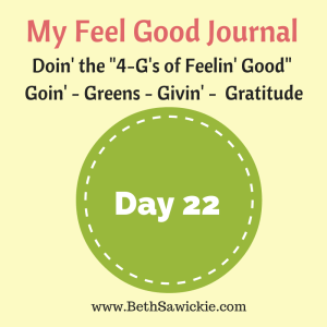 My Feel Good Journal - Day 22 - http://www.BethSawickie.com/my-feel-good-journal-day-22