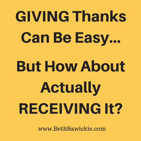 Giving Thanks Can Be Easy - http://bethsawickie.com/do-you-receive-thanks-as-well-as-you-give-it