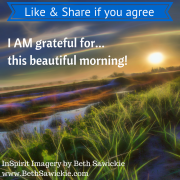 I am grateful for this beautiful morning - by Beth Sawickie www.BethSawickie.com