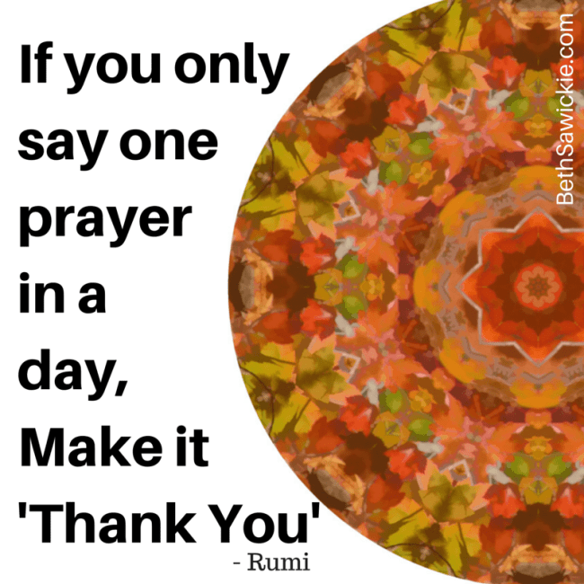 If you only say one prayer in a day, http://bethsawickie.com/gratitude-lets-give-it-and-receive-it-on-this-day-of-thanks