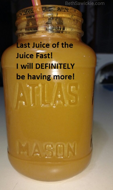 Last juice of the juice fast! I will definitely be having more! - Beth Sawickie