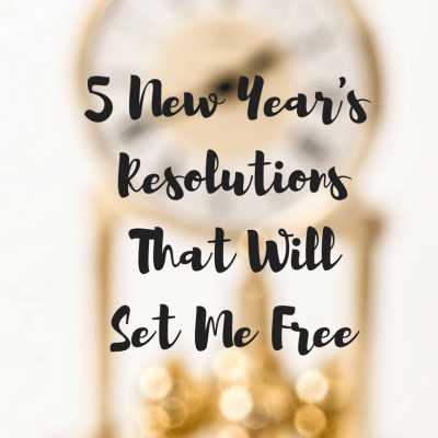 The 5 New Year's Resolutions That Will Set Me Free