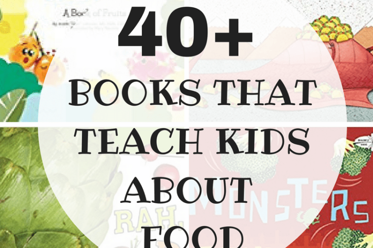 40+ Books That Teach Kids About Food