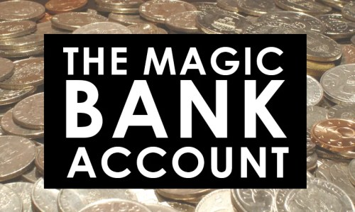 the magic bank account