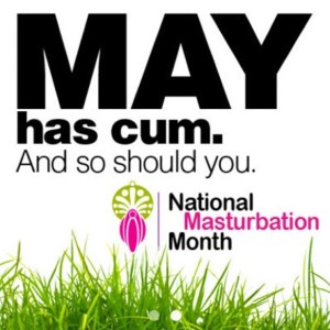 May is Masturbation Month