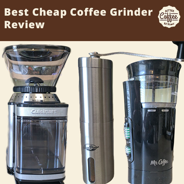 Three of the most popular cheap coffee grinders