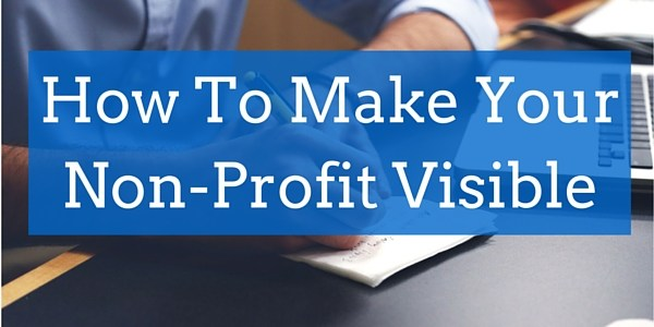 How To Make Your Non-Profit Visible