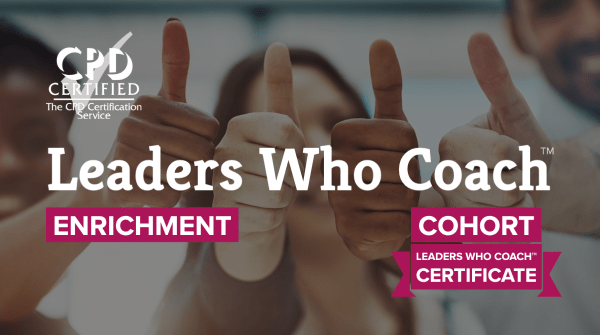 Leaders Who Coach™ Enrichment Cohort Certificate