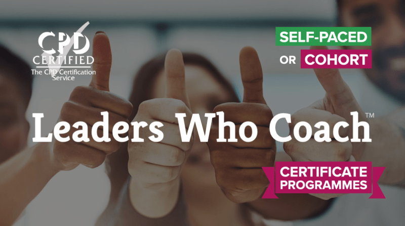 Leaders Who Coach™ Certificate — Self-Paced and Enrichment Cohort — CPDD Certified