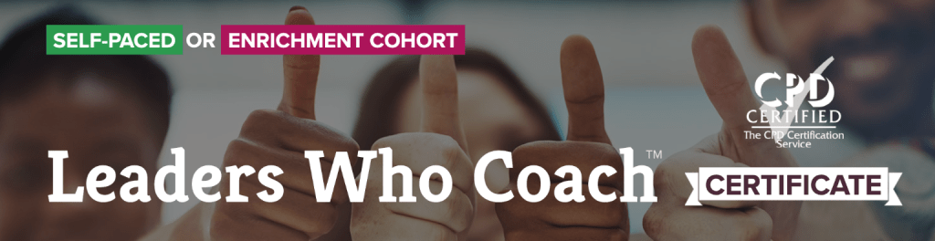 Leaders Who Coach™ Certificate — Self-Paced and Enrichment Cohort — CPD Certified