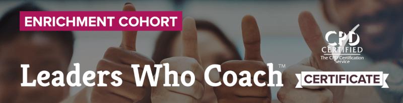 Leaders Who Coach™ Enrichment Cohort Certificate