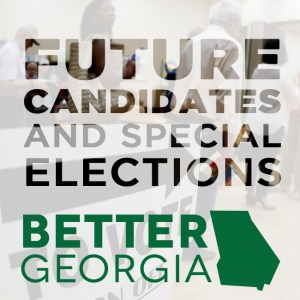 Future Candidates and Special Elections on the Better Georgia Podcast