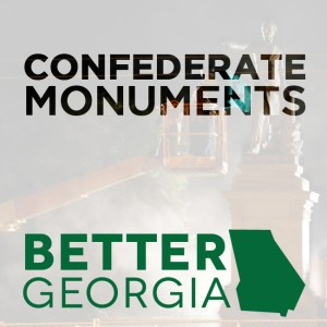 Confederate Monuments on the Better Georgia Podcast