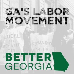 GA's Labor Movement on the Better Georgia Podcast
