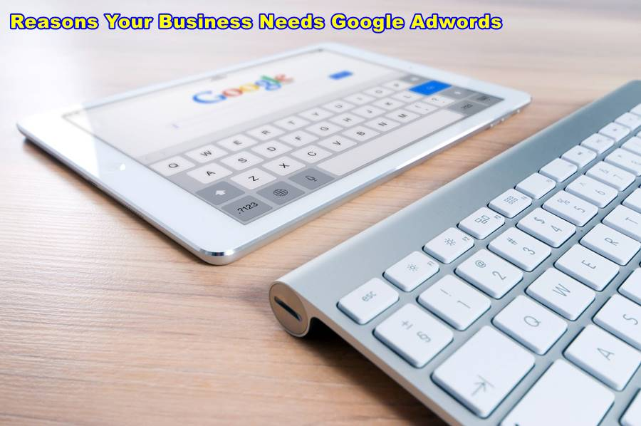 Reasons Your Business Needs Google Adwords