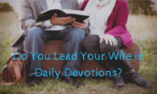 Do You Lead Your Wife in Daily Devotions?