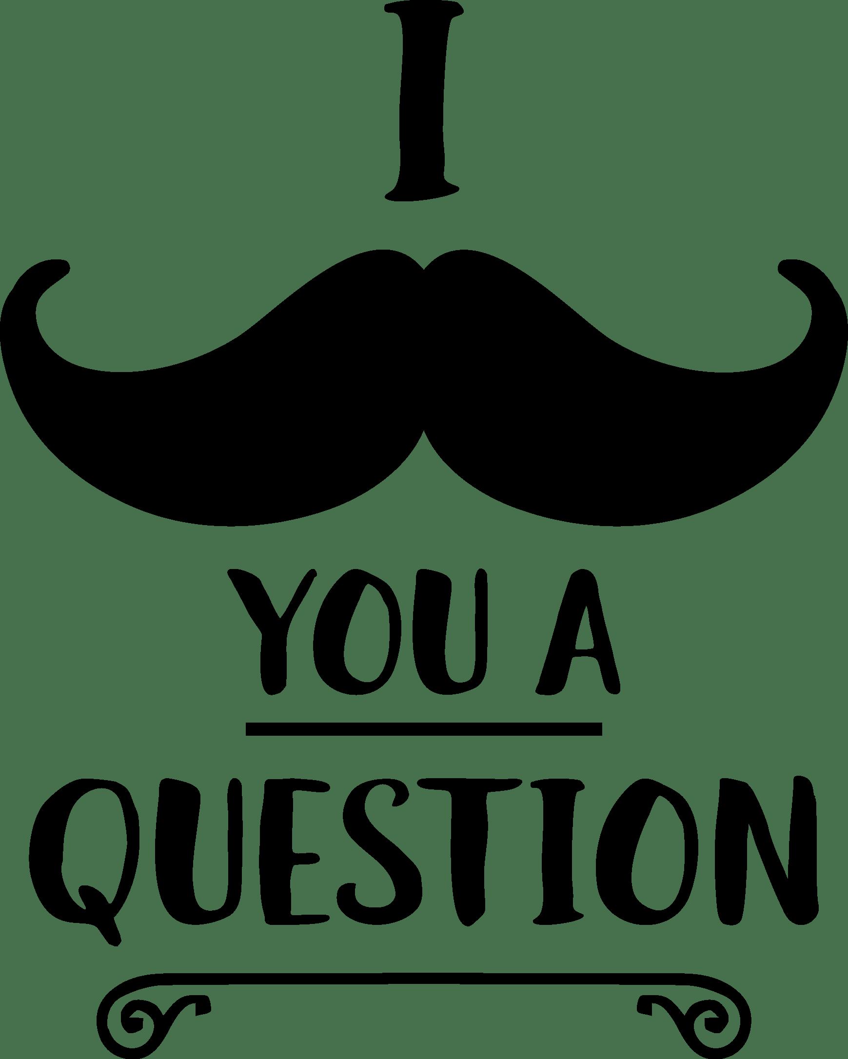 I mustache u a question
