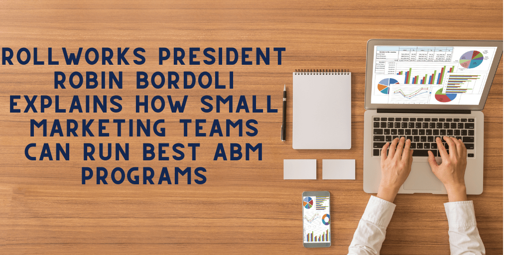 RollWorks President Robin Bordoli Explains How Small Marketing Teams Can Run Best ABM Programs 3