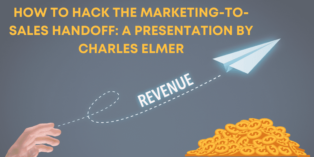 How To Hack the Marketing to Sales Handoff  A Presentation by Charles Elmer