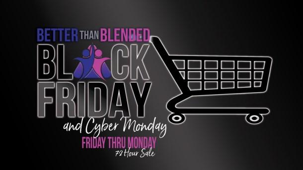 Better Than Blended Black Friday Sale