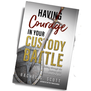 Having Courage In Your Custody Battle
