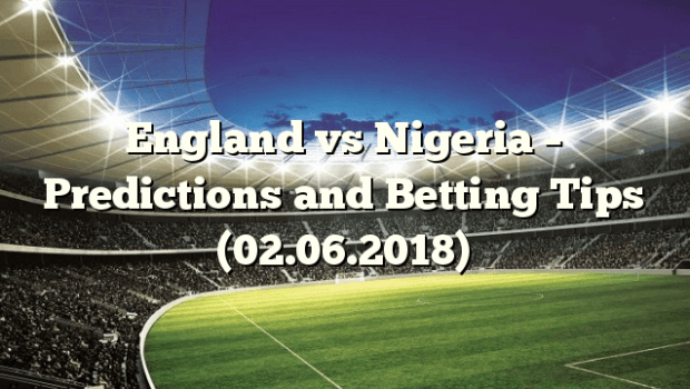 BT10GB - friendlies - Betting Preview and Predictions for England vs Nigeria