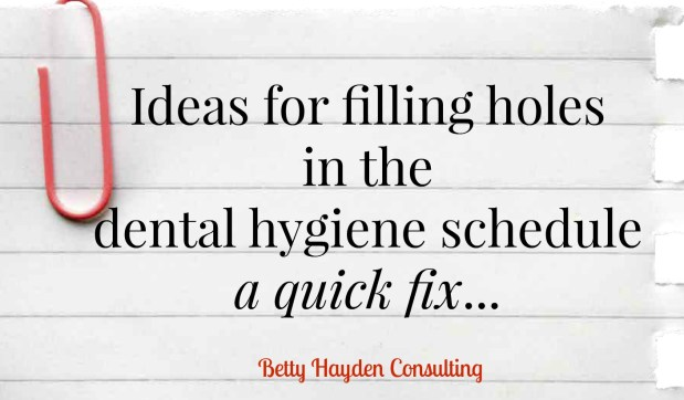 Tips and Ideas to Fill Holes In Dental Hygiene Schedules
