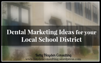 dental marketing ideas for local schools betty hayden consulting