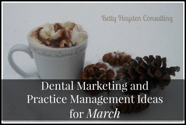 Dental Marketing and Practice Management Ideas for March
