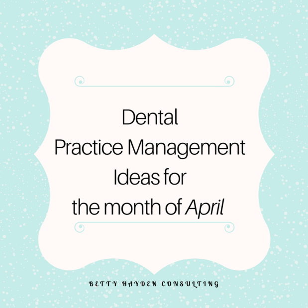 Dental Practice Management Ideas for April