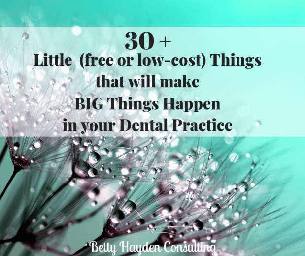30 Little Things That Make Big Things Happen for your Dental Practice