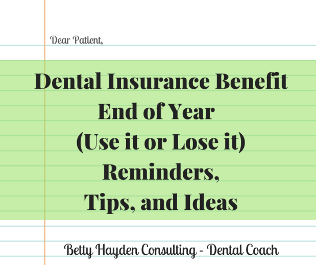 Dental Insurance Benefits (Use it or Lose it) Reminders, Tips, and Ideas