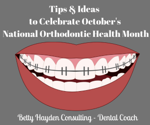 Tips and Ideas for Orthodontic Offices from Dental Coach Betty Hayden