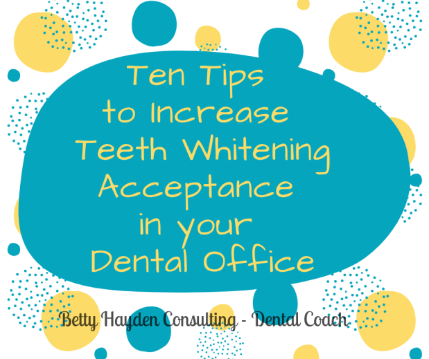 Ten Simple Ways To Increase Teeth Whitening Acceptance In Your Dental Practice